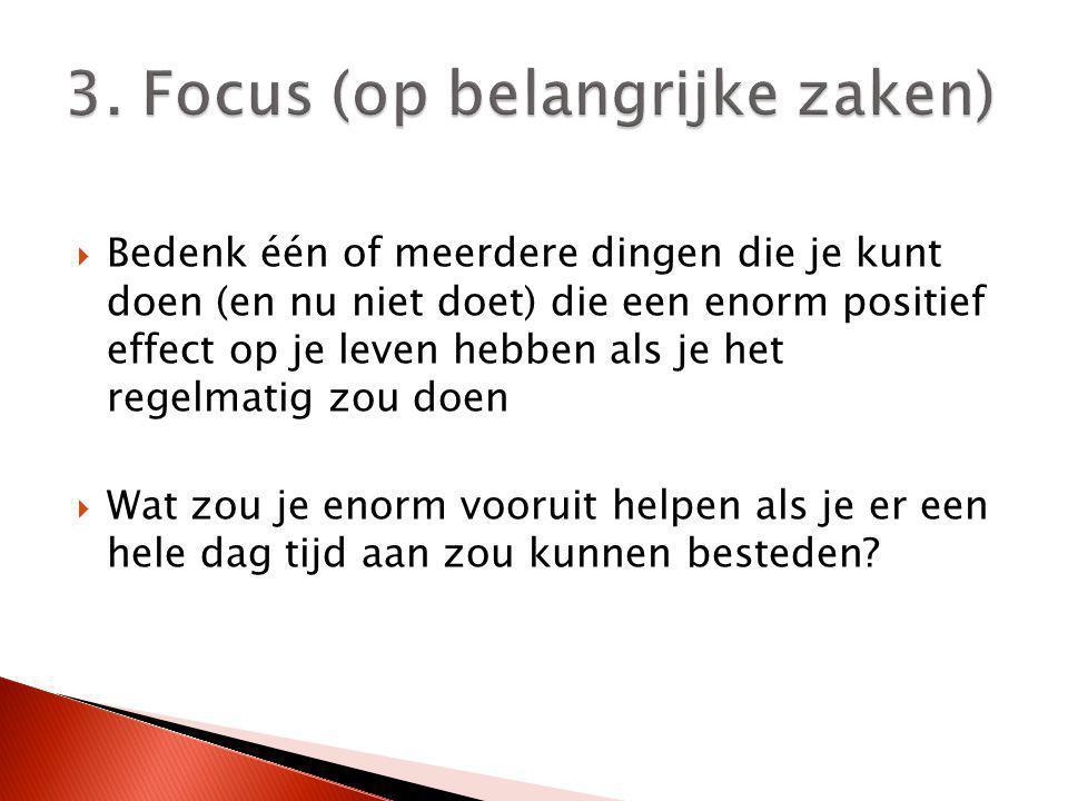 3. Focus (op belangrijke zaken)
