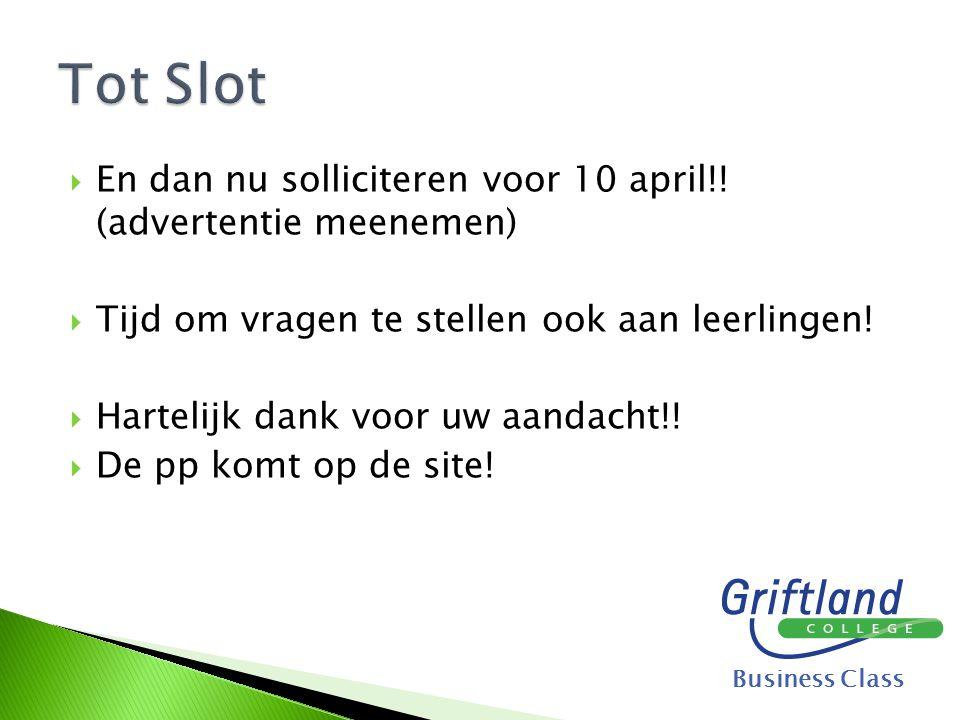 Tot Slot En dan nu solliciteren voor 10 april!! (advertentie meenemen)