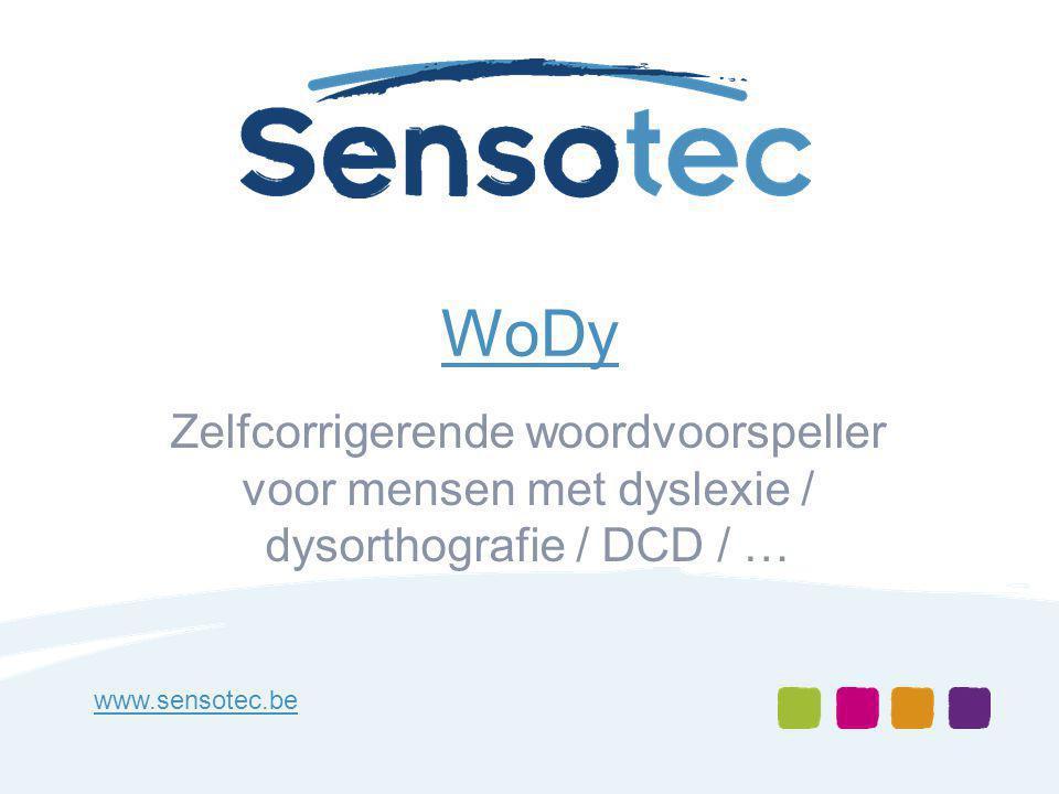 WoDy Zelfcorrigerende woordvoorspeller voor mensen met dyslexie / dysorthografie / DCD / … www.sensotec.be.