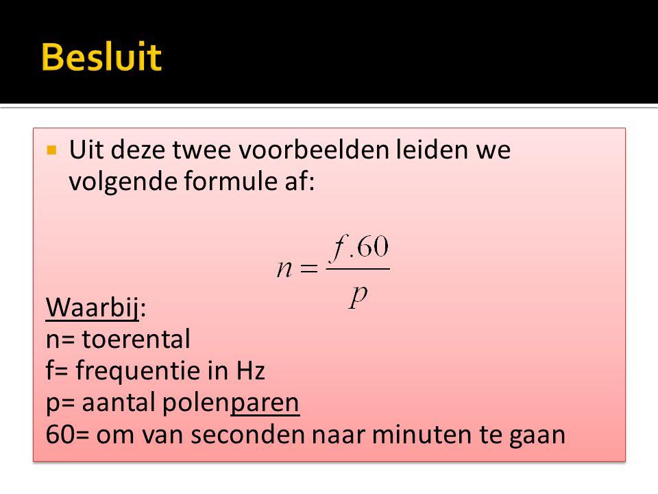 Besluit Uit deze twee voorbeelden leiden we volgende formule af: