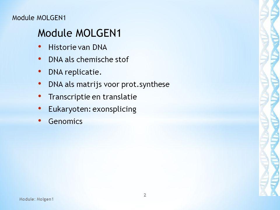 Module MOLGEN1 Historie van DNA DNA als chemische stof DNA replicatie.
