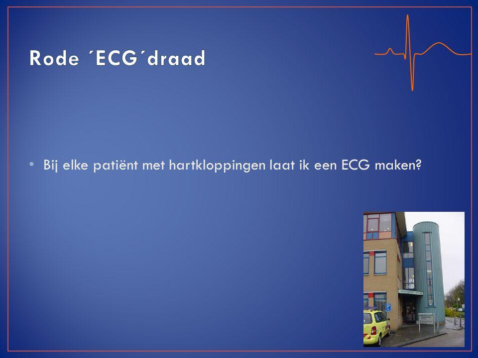 Rode ´ECG´draad Bij elke patiënt met hartkloppingen laat ik een ECG maken.