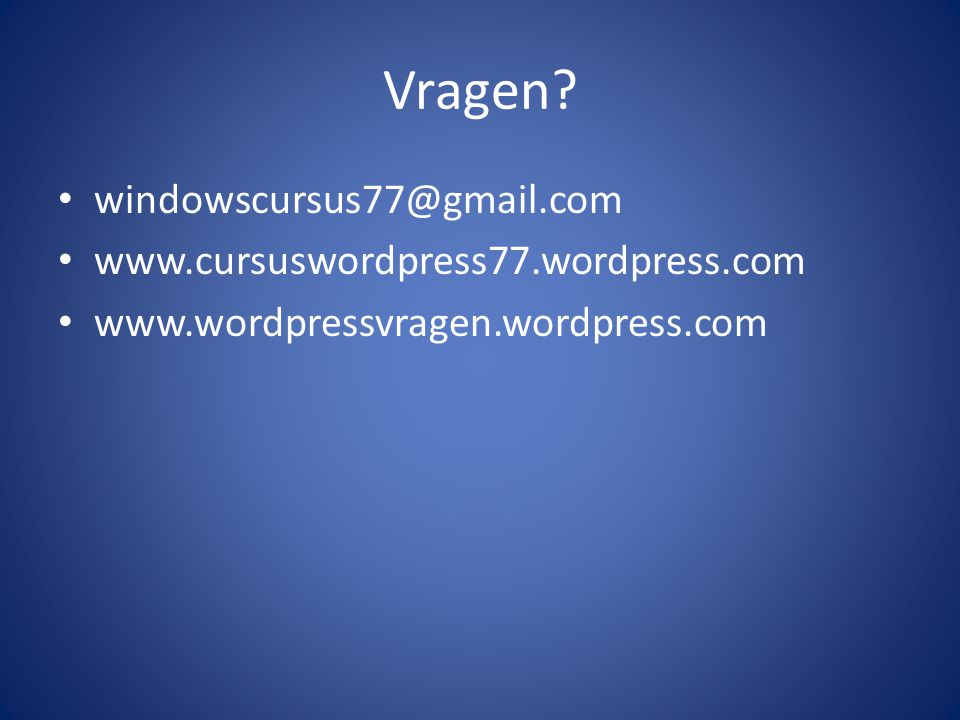 Vragen windowscursus77@gmail.com www.cursuswordpress77.wordpress.com