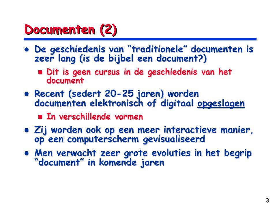 Documenten (2) De geschiedenis van traditionele documenten is zeer lang (is de bijbel een document )