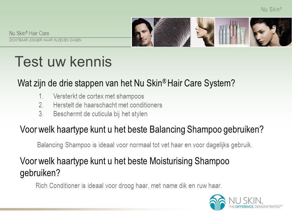 Test uw kennis Wat zijn de drie stappen van het Nu Skin® Hair Care System Versterkt de cortex met shampoos.
