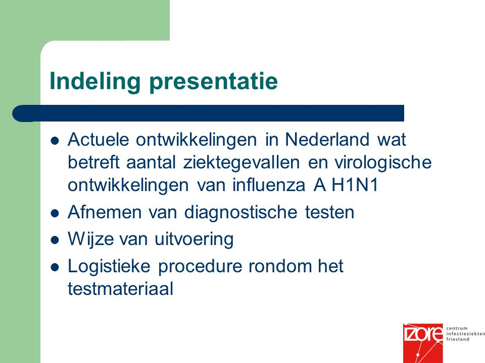 Indeling presentatie Actuele ontwikkelingen in Nederland wat betreft aantal ziektegevallen en virologische ontwikkelingen van influenza A H1N1.