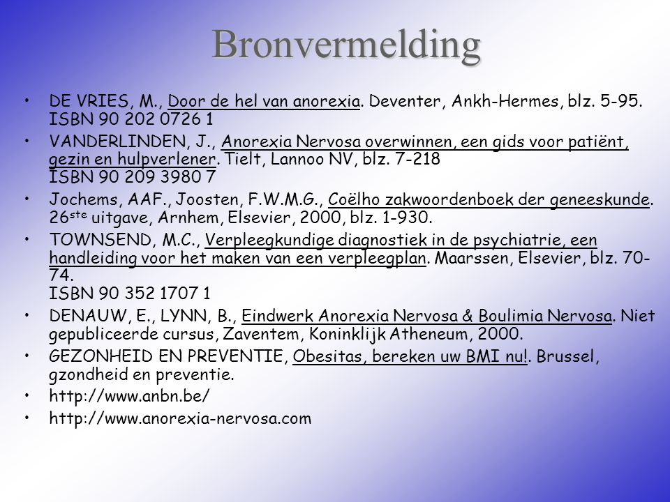 Bronvermelding DE VRIES, M., Door de hel van anorexia. Deventer, Ankh-Hermes, blz. 5-95. ISBN 90 202 0726 1.