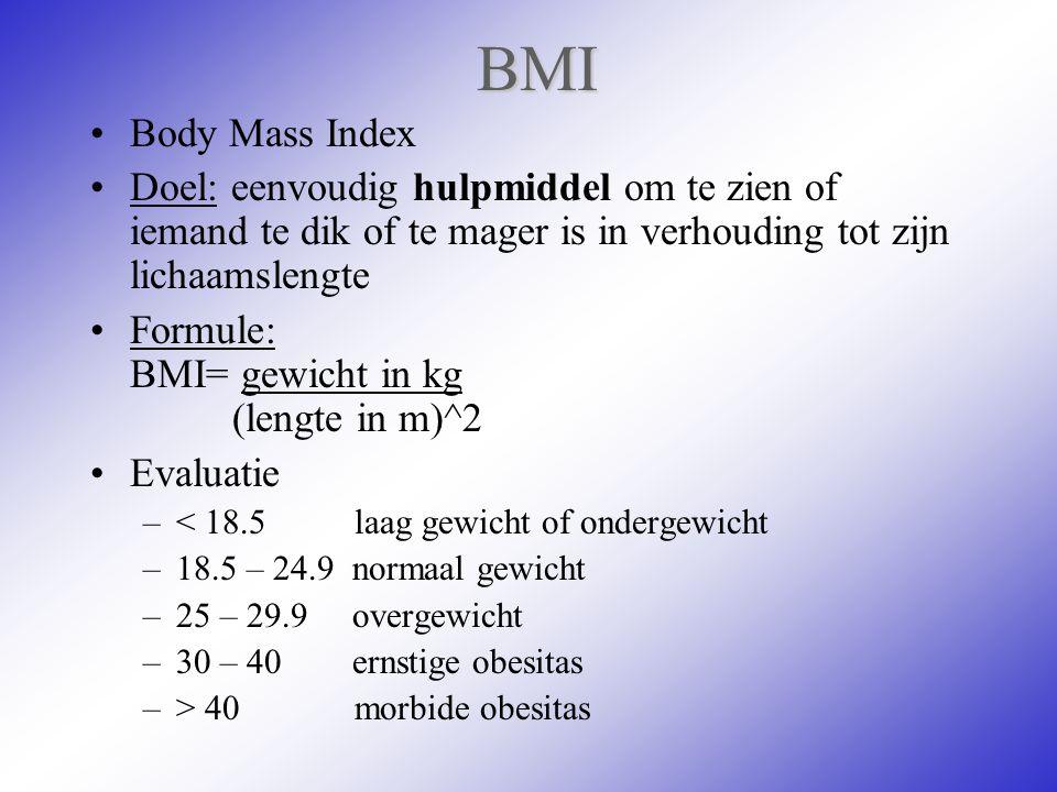BMI Body Mass Index. Doel: eenvoudig hulpmiddel om te zien of iemand te dik of te mager is in verhouding tot zijn lichaamslengte.
