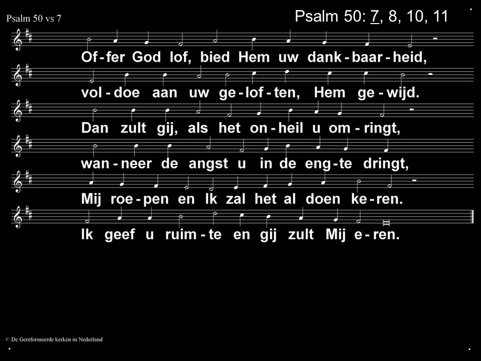 . Psalm 50: 7, 8, 10, 11 . .
