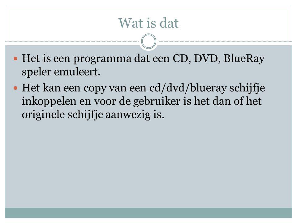 Wat is dat Het is een programma dat een CD, DVD, BlueRay speler emuleert.