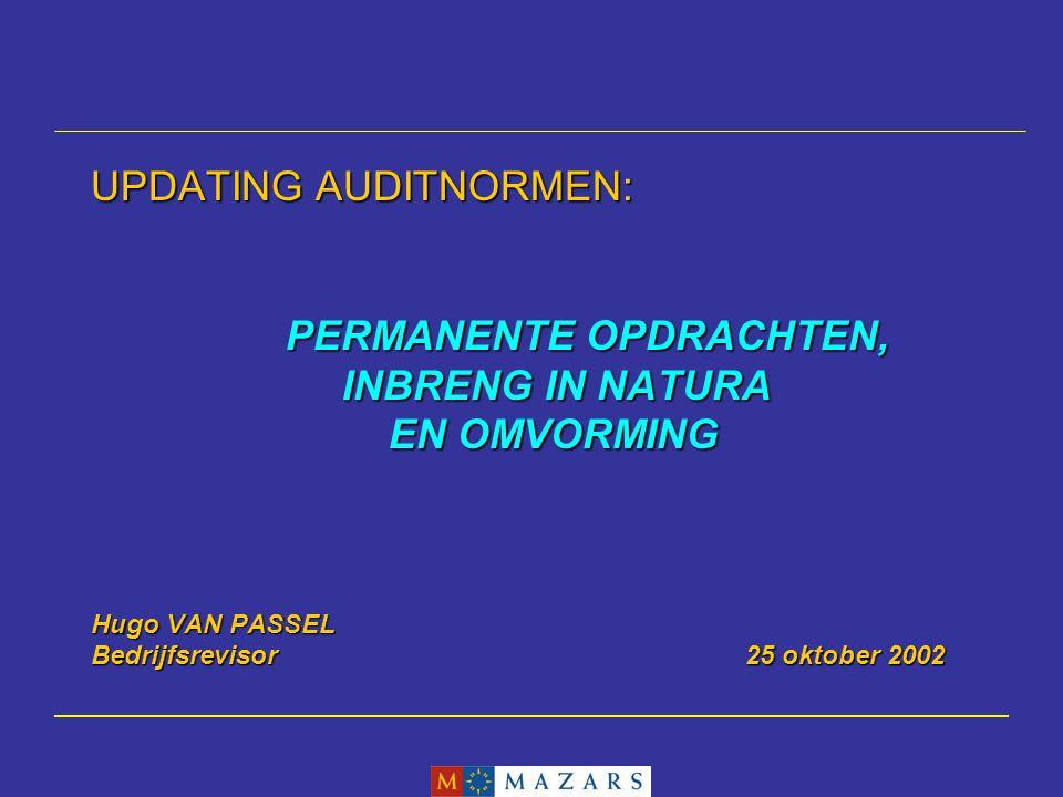 UPDATING AUDITNORMEN: PERMANENTE OPDRACHTEN, INBRENG IN NATURA EN OMVORMING Hugo VAN PASSEL Bedrijfsrevisor 25 oktober 2002