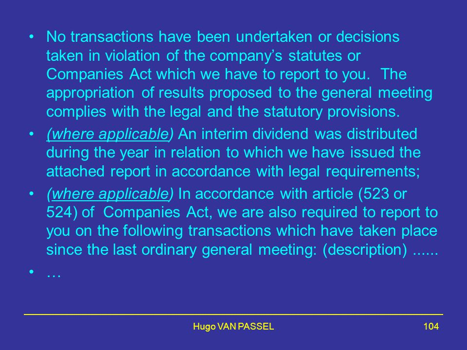 • No transactions have been undertaken or decisions taken in violation of the company's statutes or Companies Act which we have to report to you. The appropriation of results proposed to the general meeting complies with the legal and the statutory provisions.