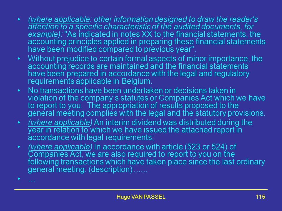• (where applicable: other information designed to draw the reader s attention to a specific characteristic of the audited documents, for example): As indicated in notes XX to the financial statements, the accounting principles applied in preparing these financial statements have been modified compared to previous year .