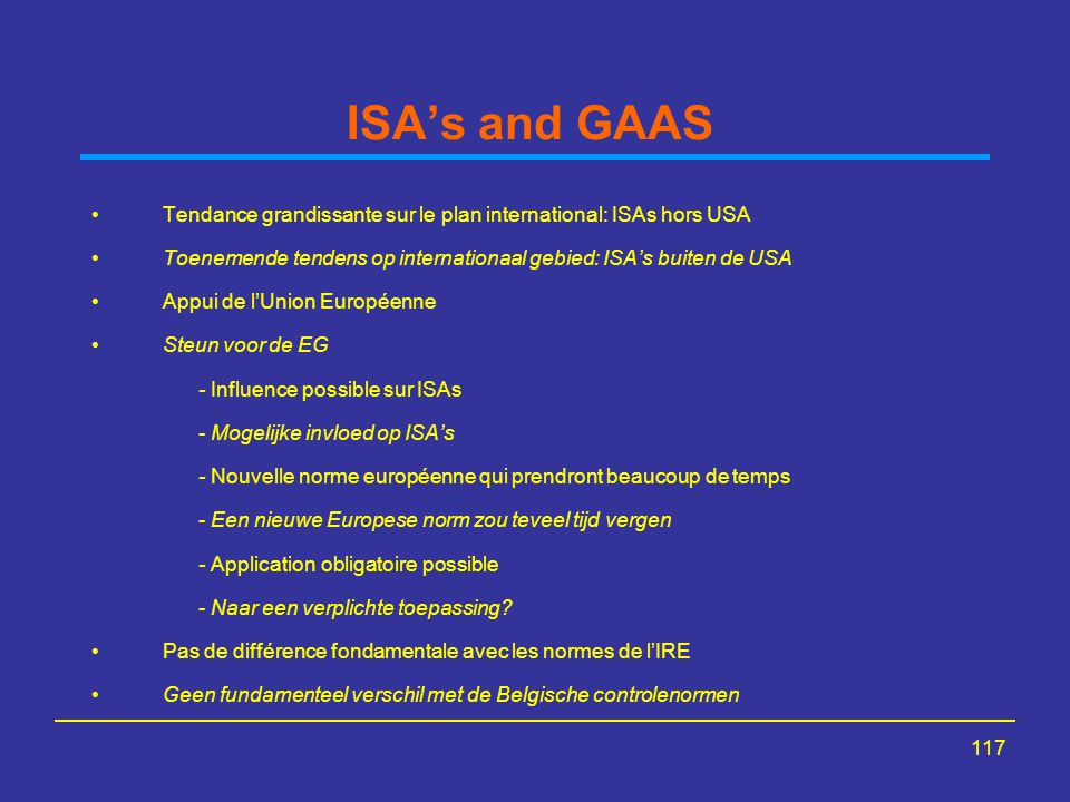 ISA's and GAAS Tendance grandissante sur le plan international: ISAs hors USA. Toenemende tendens op internationaal gebied: ISA's buiten de USA.
