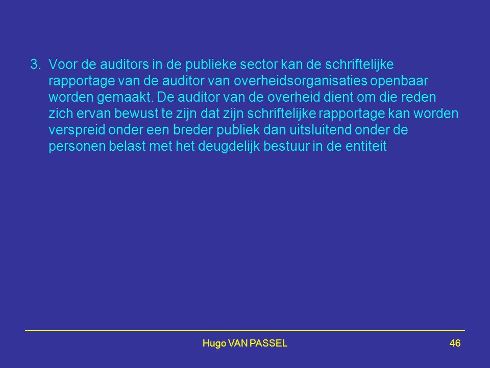 3. Voor de auditors in de publieke sector kan de schriftelijke rapportage van de auditor van overheidsorganisaties openbaar worden gemaakt. De auditor van de overheid dient om die reden zich ervan bewust te zijn dat zijn schriftelijke rapportage kan worden verspreid onder een breder publiek dan uitsluitend onder de personen belast met het deugdelijk bestuur in de entiteit