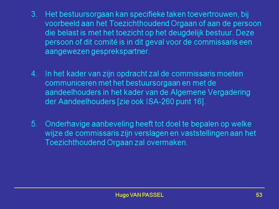 Het bestuursorgaan kan specifieke taken toevertrouwen, bij voorbeeld aan het Toezichthoudend Orgaan of aan de persoon die belast is met het toezicht op het deugdelijk bestuur. Deze persoon of dit comité is in dit geval voor de commissaris een aangewezen gesprekspartner.