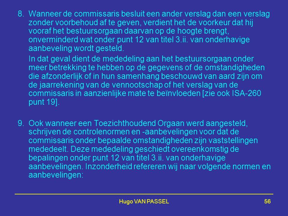 8. Wanneer de commissaris besluit een ander verslag dan een verslag zonder voorbehoud af te geven, verdient het de voorkeur dat hij vooraf het bestuursorgaan daarvan op de hoogte brengt, onverminderd wat onder punt 12 van titel 3.ii. van onderhavige aanbeveling wordt gesteld.