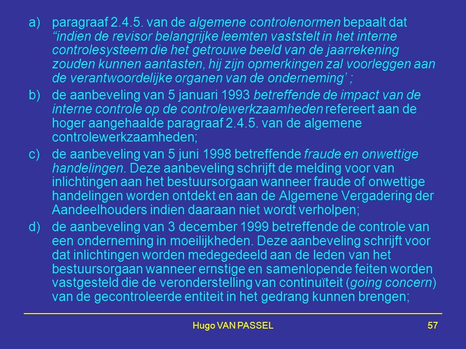 a) paragraaf 2.4.5. van de algemene controlenormen bepaalt dat indien de revisor belangrijke leemten vaststelt in het interne controlesysteem die het getrouwe beeld van de jaarrekening zouden kunnen aantasten, hij zijn opmerkingen zal voorleggen aan de verantwoordelijke organen van de onderneming' ;