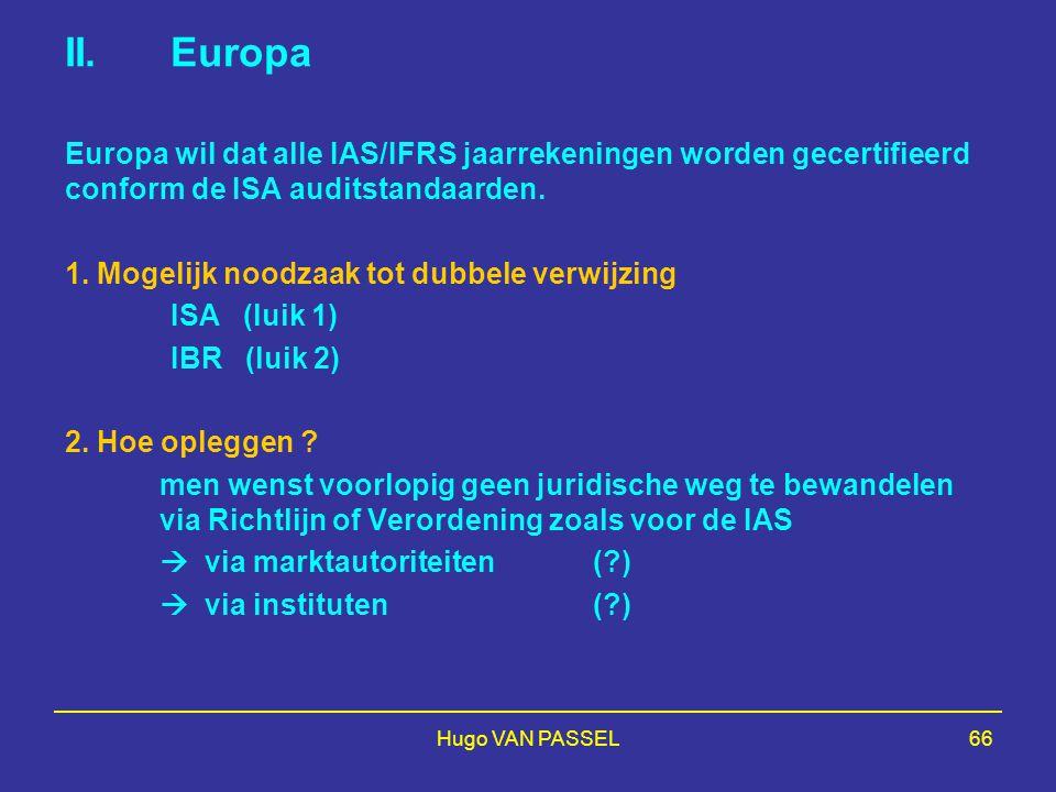 II. Europa Europa wil dat alle IAS/IFRS jaarrekeningen worden gecertifieerd conform de ISA auditstandaarden.