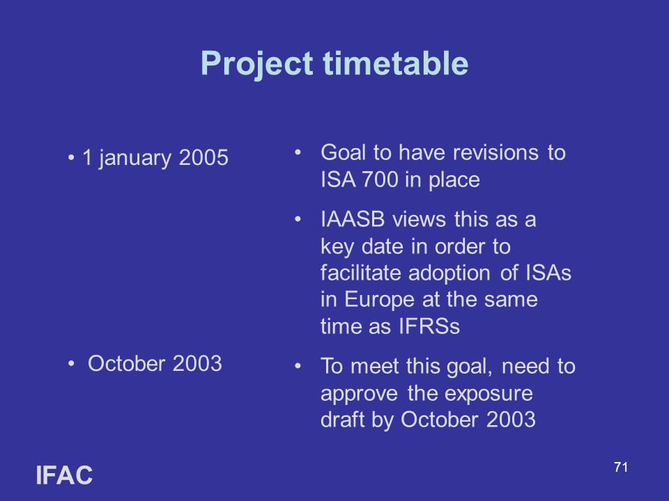 Project timetable IFAC Goal to have revisions to ISA 700 in place