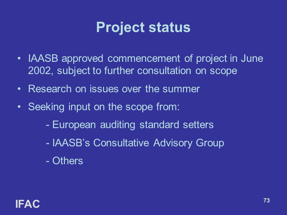 Project status IAASB approved commencement of project in June 2002, subject to further consultation on scope.