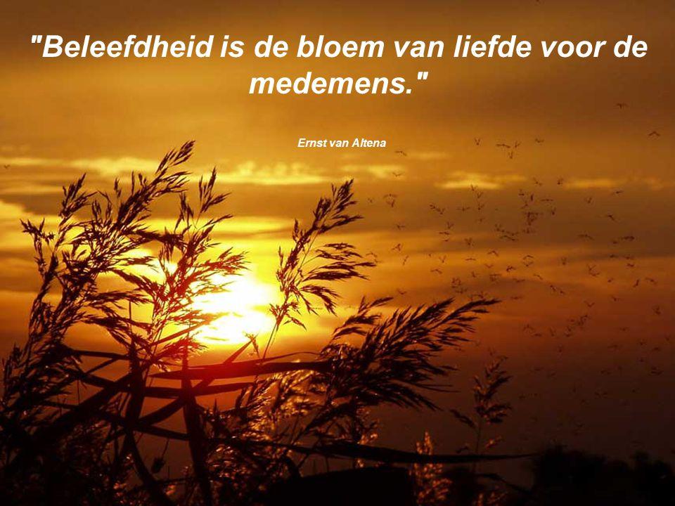 Beleefdheid is de bloem van liefde voor de medemens.