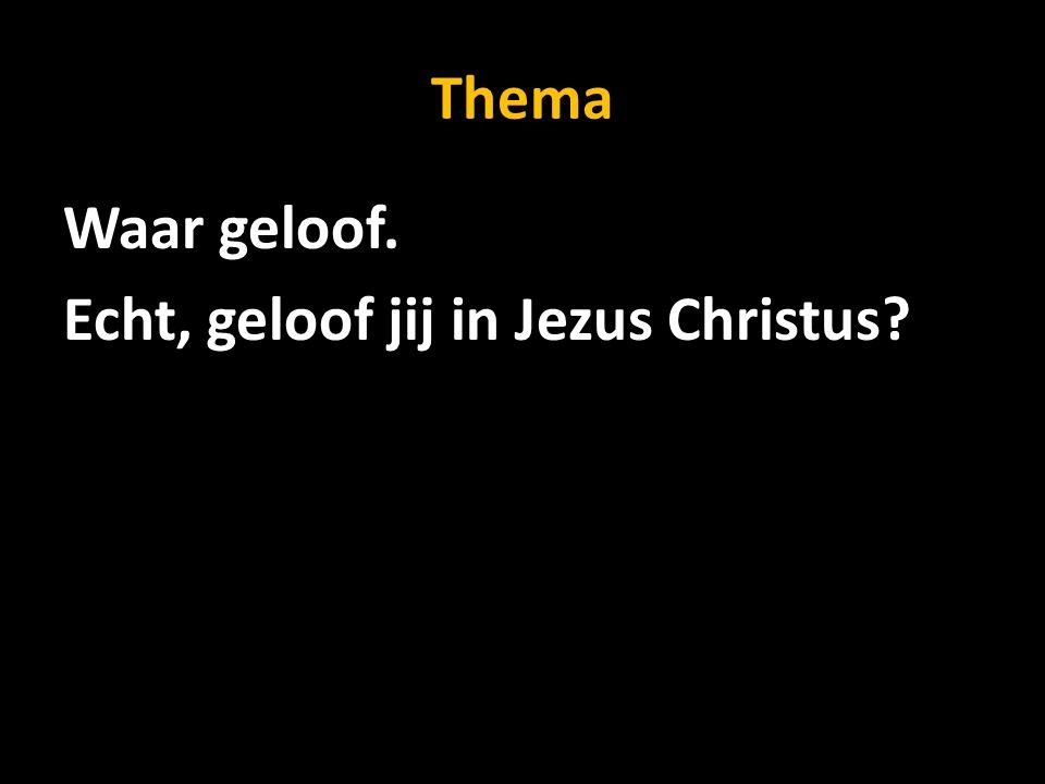 Thema Waar geloof. Echt, geloof jij in Jezus Christus