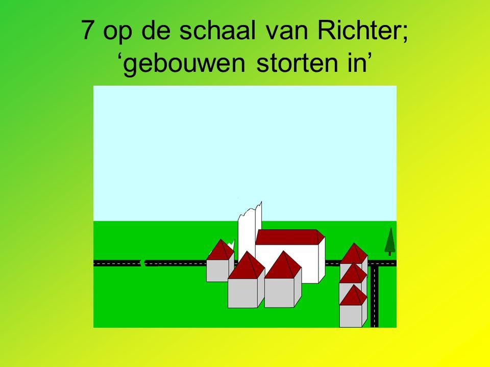 7 op de schaal van Richter; 'gebouwen storten in'