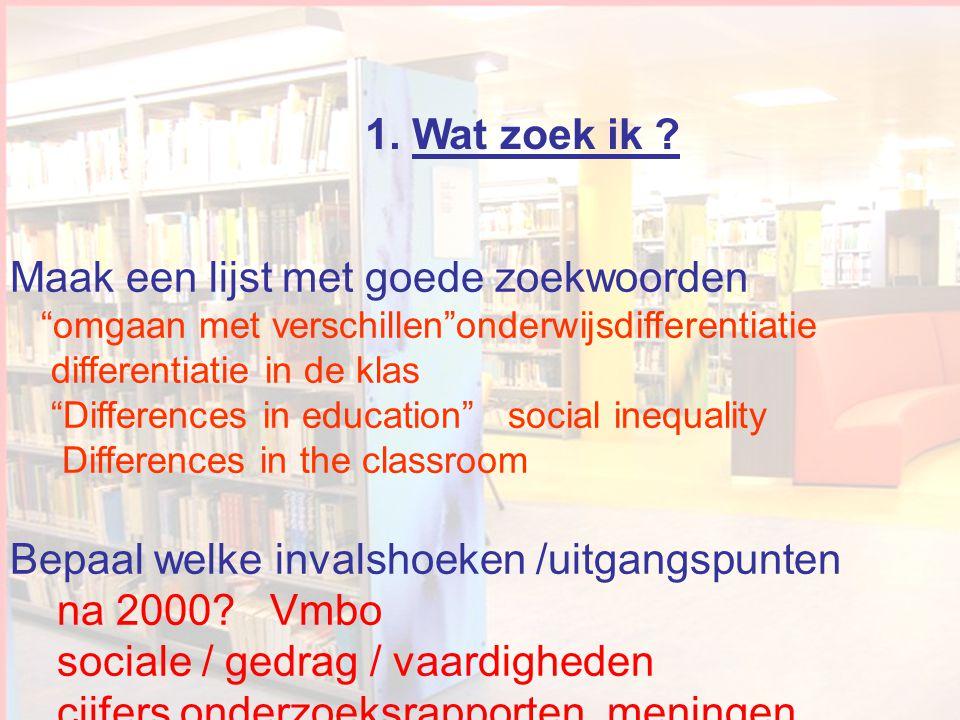 Wat zoek ik 1. Wat zoek ik Maak een lijst met goede zoekwoorden. omgaan met verschillen onderwijsdifferentiatie.