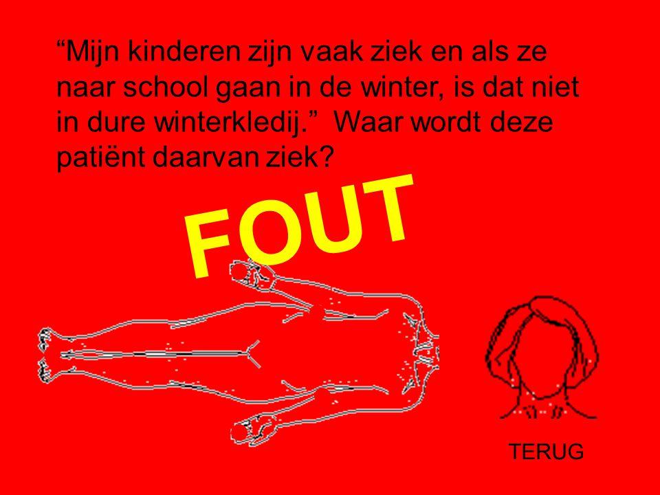 Mijn kinderen zijn vaak ziek en als ze naar school gaan in de winter, is dat niet in dure winterkledij. Waar wordt deze patiënt daarvan ziek