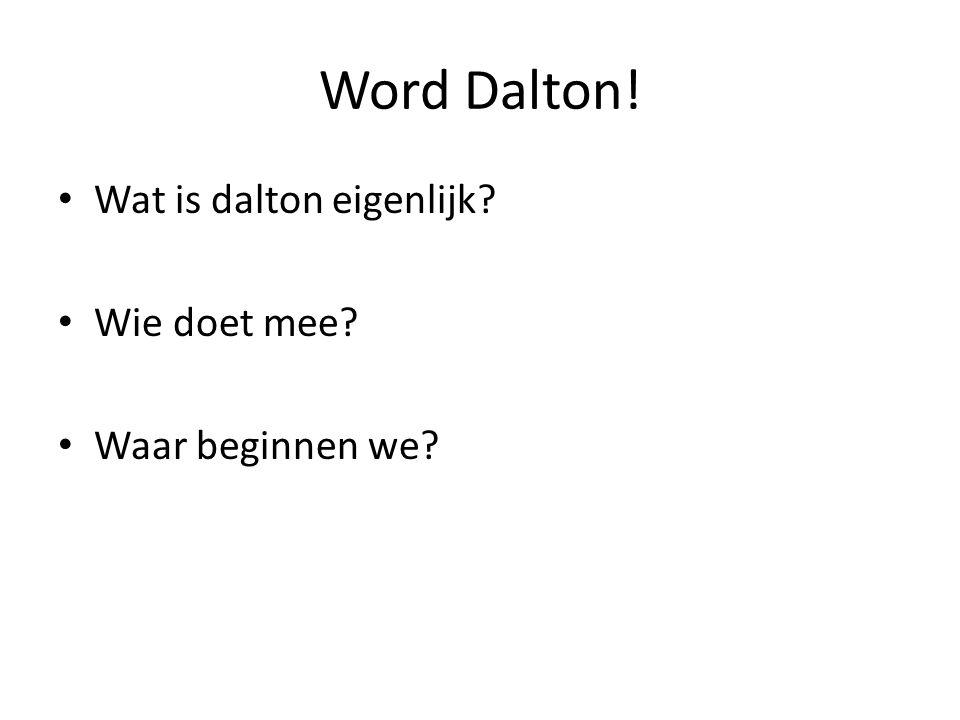 Word Dalton! Wat is dalton eigenlijk Wie doet mee Waar beginnen we