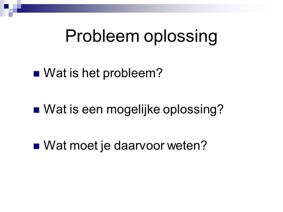 Probleem oplossing Wat is het probleem