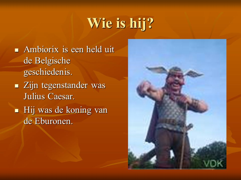Wie is hij Ambiorix is een held uit de Belgische geschiedenis.
