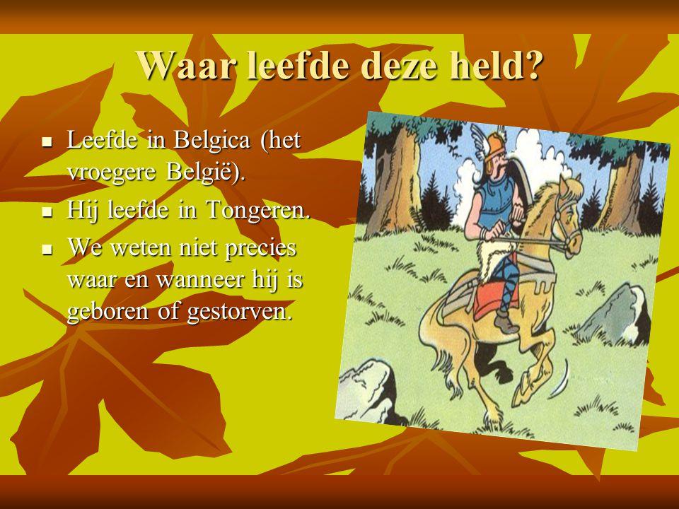 Waar leefde deze held Leefde in Belgica (het vroegere België).