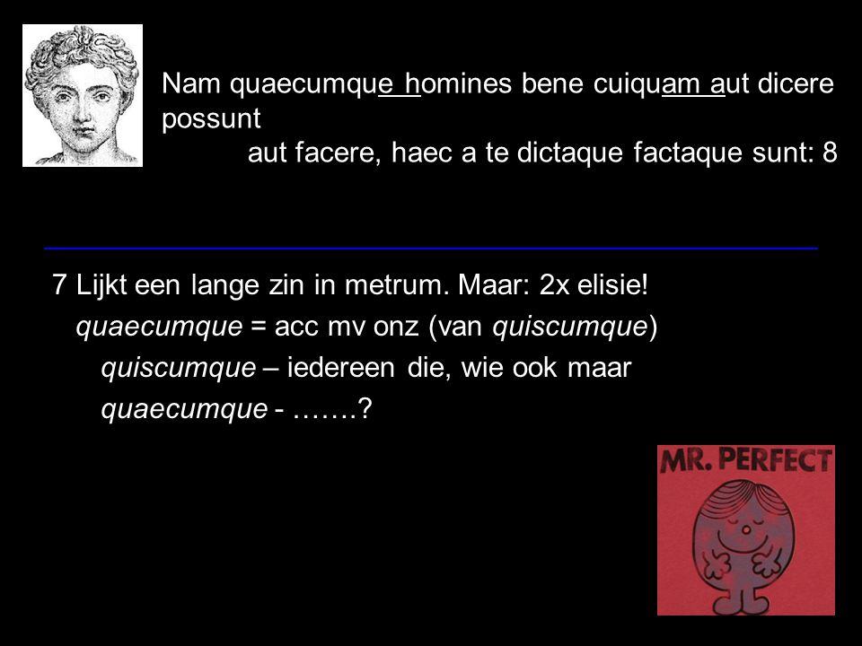 Nam quaecumque homines bene cuiquam aut dicere possunt