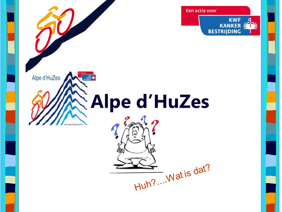 Alpe d'HuZes Huh ....Wat is dat