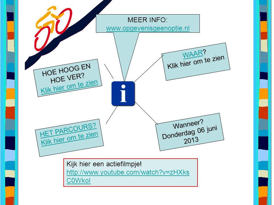 MEER INFO: www.opgevenisgeenoptie.nl. WAAR Klik hier om te zien. HOE HOOG EN HOE VER Klik hier om te zien.
