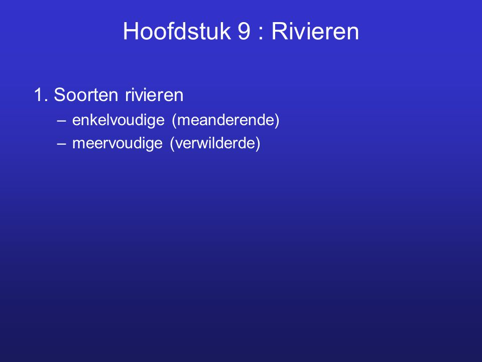Hoofdstuk 9 : Rivieren 1. Soorten rivieren enkelvoudige (meanderende)