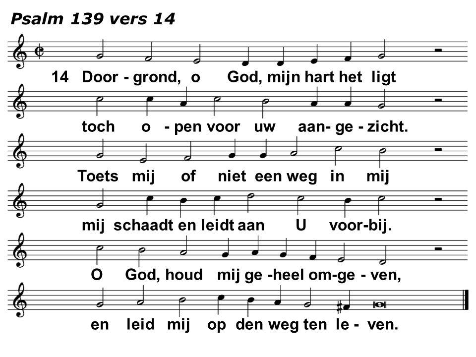 Psalm 139 vers 14 14 Door - grond, o God, mijn hart het ligt. toch o - pen voor uw aan- ge - zicht.