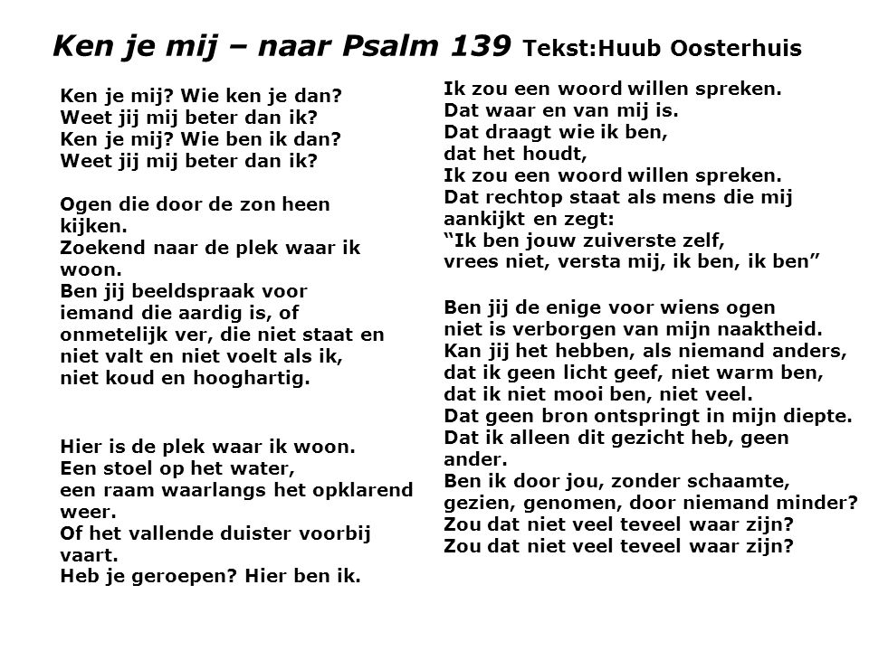 Ken je mij – naar Psalm 139 Tekst:Huub Oosterhuis