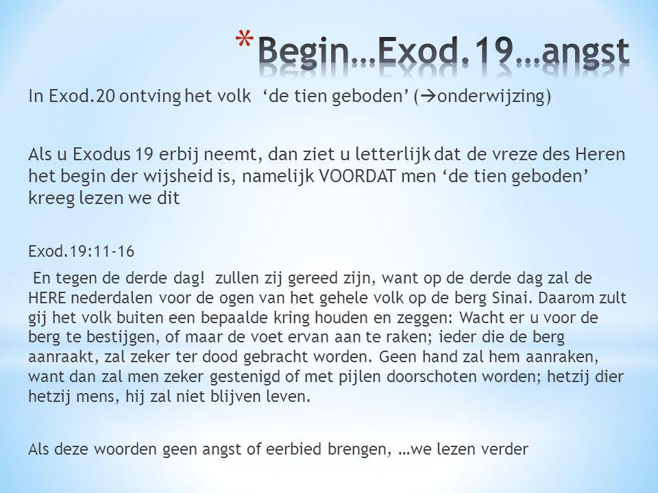 Begin…Exod.19…angst In Exod.20 ontving het volk 'de tien geboden' (onderwijzing)