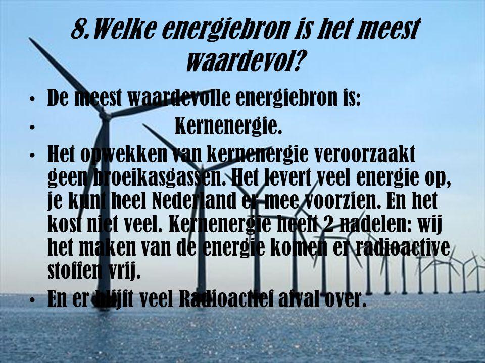 8.Welke energiebron is het meest waardevol