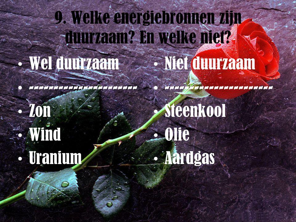9. Welke energiebronnen zijn duurzaam En welke niet
