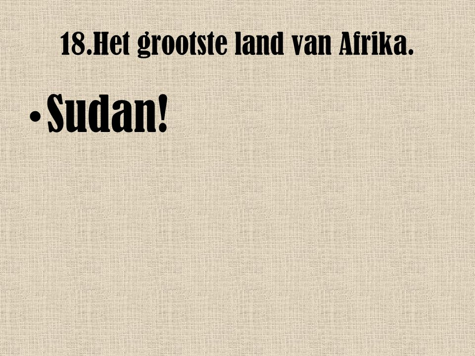 18.Het grootste land van Afrika.