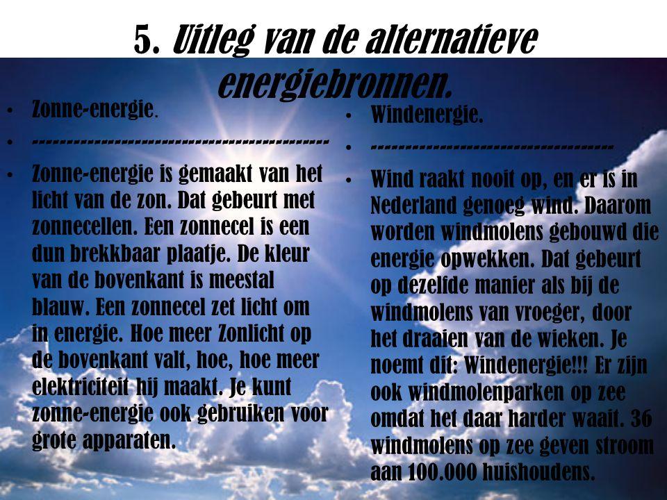 5. Uitleg van de alternatieve energiebronnen.