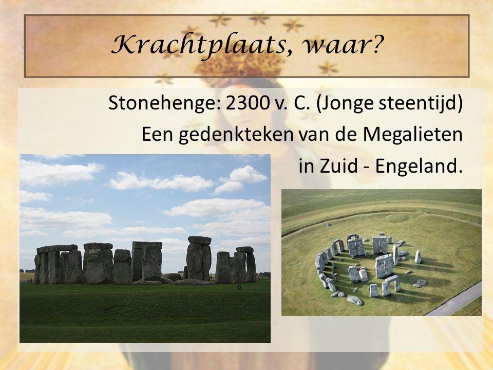 Krachtplaats, waar. Stonehenge: 2300 v. C.