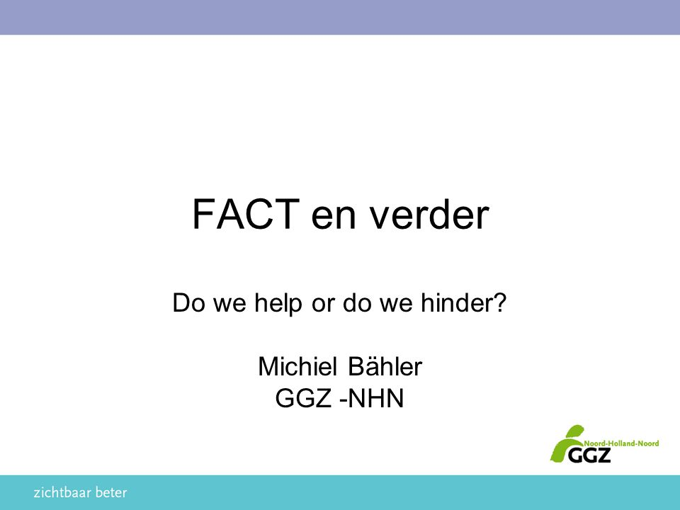 Do we help or do we hinder Michiel Bähler GGZ -NHN