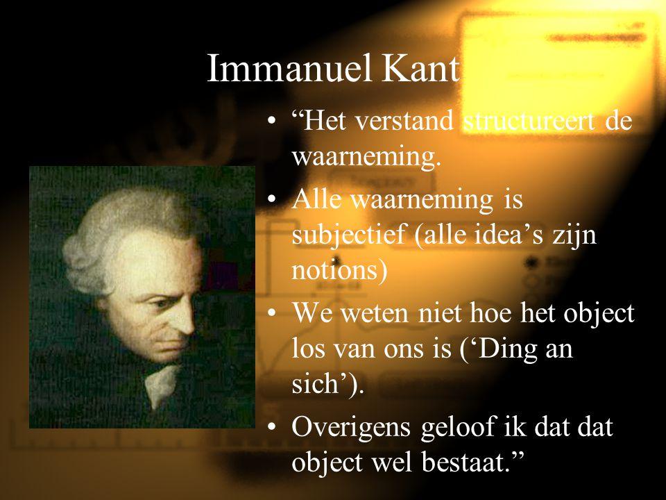 Immanuel Kant Het verstand structureert de waarneming.