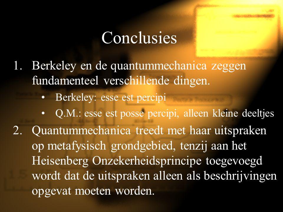 Conclusies Berkeley en de quantummechanica zeggen fundamenteel verschillende dingen. Berkeley: esse est percipi.