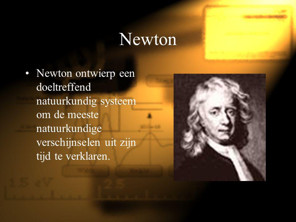 Newton Newton ontwierp een doeltreffend natuurkundig systeem om de meeste natuurkundige verschijnselen uit zijn tijd te verklaren.